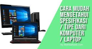 Cara Mudah Melihat Spesifikasi Laptop Dan Komputer